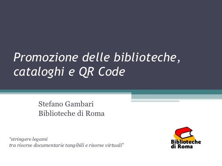 """Promozione delle biblioteche, cataloghi e QR Code Stefano Gambari Biblioteche di Roma """" stringere legami tra risorse docum..."""