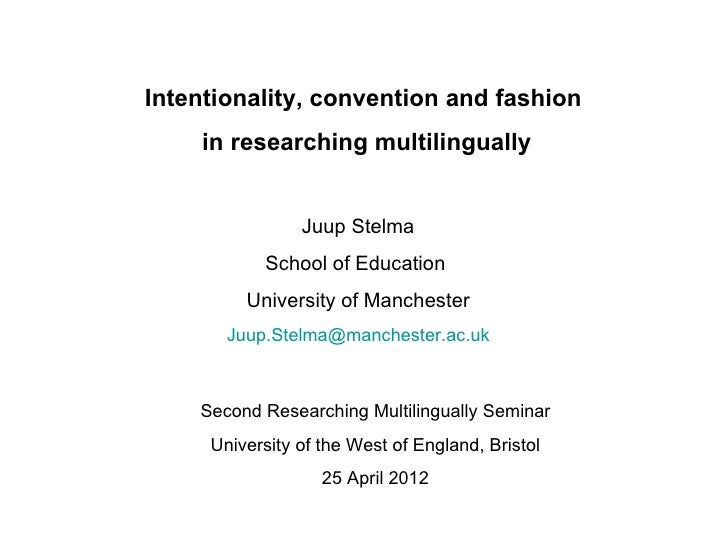 Intentionality, convention and fashion    in researching multilingually                Juup Stelma           School of Edu...