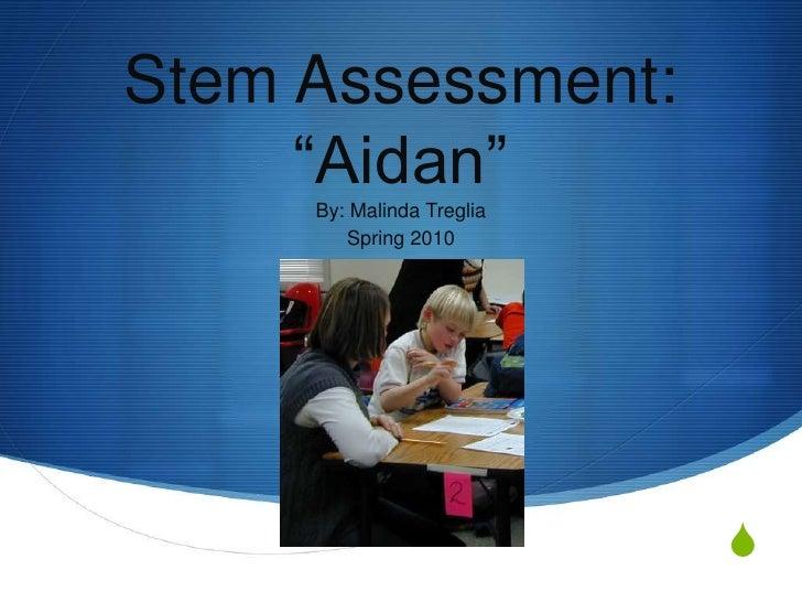 "Stem Assessment:""Aidan""<br />By: Malinda Treglia<br />Spring 2010<br />"