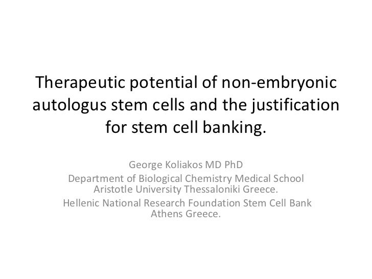 Therapeutic potential of non-embryonicautologus stem cells and the justification         for stem cell banking.           ...