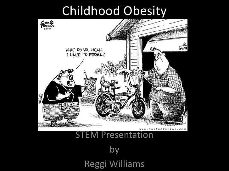 Childhood Obesity<br />STEM Presentation<br />by<br />Reggi Williams<br />