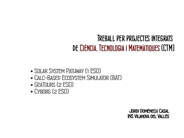 Treball per projectes integrats  de Ciència, Tecnologia i Matemàtiques (CTM) Slide 2