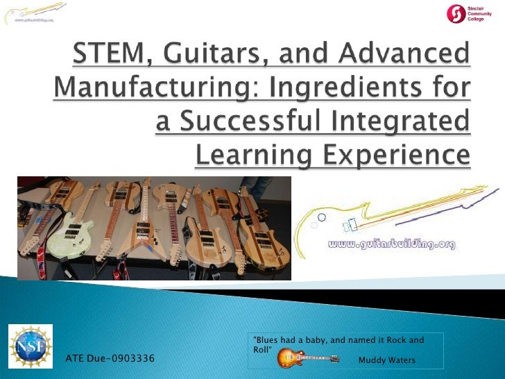 """STEM, Guitars, and Advanced Manufacturing: Ingredients for a Successful Integrated Learning Experience<br />""""Blues had a b..."""