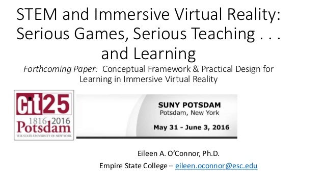STEM and Immersive Virtual Reality: Serious Games, Serious Teaching . . . and Learning Forthcoming Paper: Conceptual Frame...