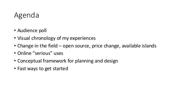 Agenda • Audience poll • Visual chronology of my experiences • Change in the field – open source, price change, available ...