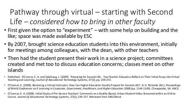 Pathway through virtual – starting with Second Life – considered how to bring in other faculty • First given the option to...