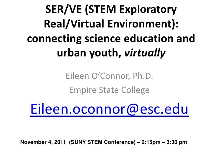 SER/VE (STEM Exploratory     Real/Virtual Environment):  connecting science education and       urban youth, virtually    ...