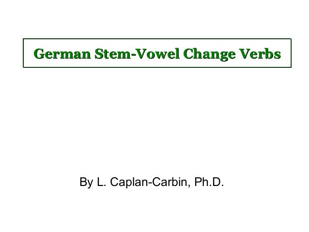 German Stem-Vowel Change Verbs  By L. Caplan-Carbin, Ph.D.