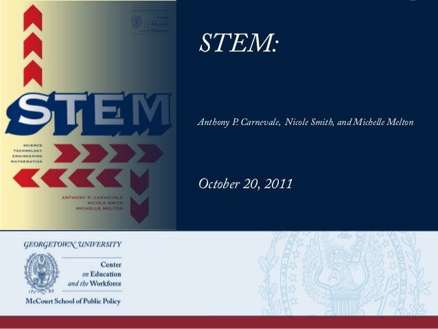 STEM: Anthony P. Carnevale, Nicole Smith, and Michelle Melton October 20, 2011