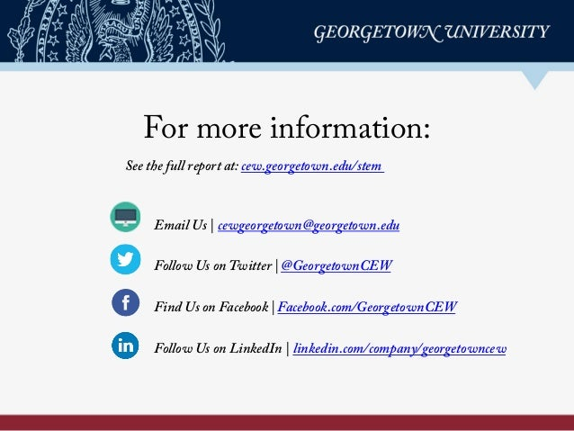 For more information: Email Us | cewgeorgetown@georgetown.edu Follow Us on Twitter | @GeorgetownCEW Find Us on Facebook | ...