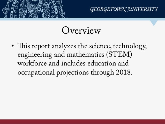 Overview • This report analyzes the science, technology, engineering and mathematics (STEM) workforce and includes educat...