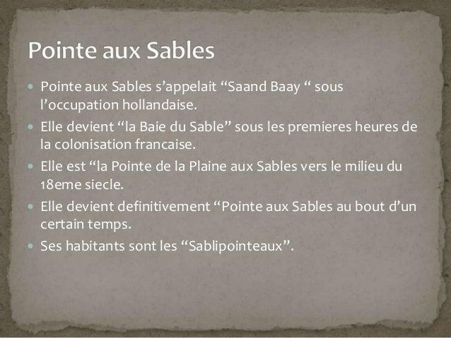 """ Pointe aux Sables s'appelait """"Saand Baay """" sousl'occupation hollandaise. Elle devient """"la Baie du Sable"""" sous les premi..."""