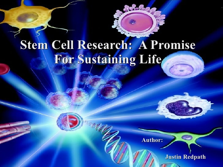 Stem Cell Research:  A Promise For Sustaining Life Author: Justin Redpath