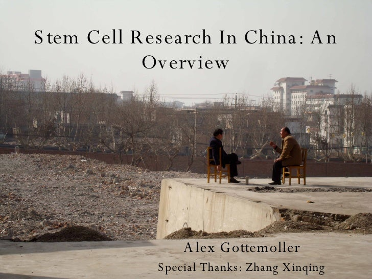 Stem Cell Research In China: An Overview Alex Gottemoller Special Thanks: Zhang Xinqing