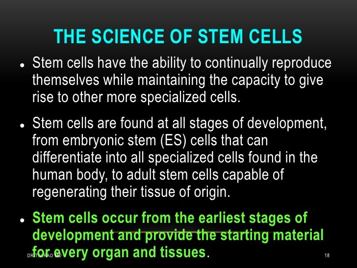 THE SCIENCE OF STEM CELLS    Stem cells have the ability to continually reproduce     themselves while maintaining the ca...