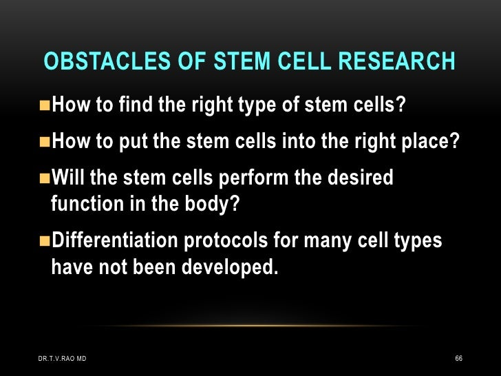 OBSTACLES OF STEM CELL RESEARCHHow to find the right type of stem   cells?How to put the stem cells into the right place...