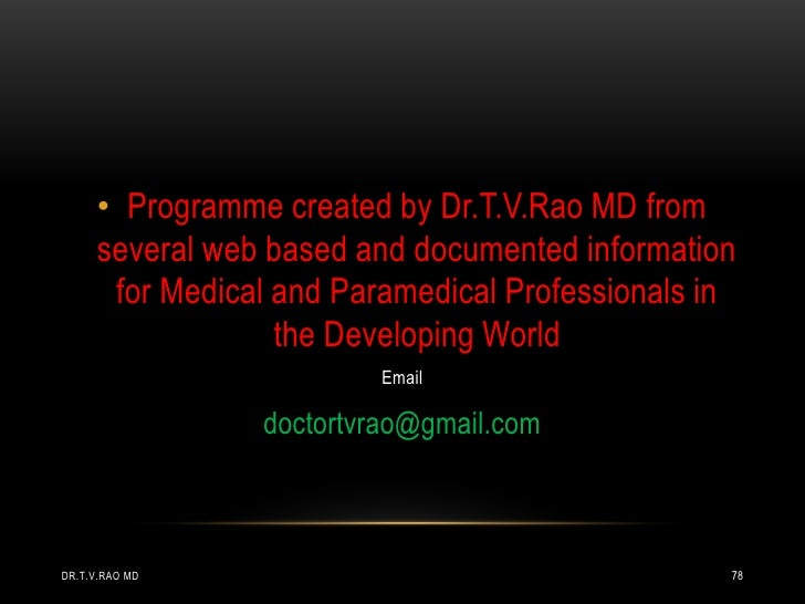 • Programme created by Dr.T.V.Rao MD from      several web based and documented information       for Medical and Paramedi...