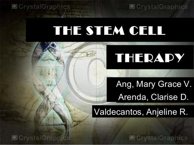 THE STEM CELL         THERAPY         Ang, Mary Grace V.          Arenda, Clarise D.    Valdecantos, Anjeline R.