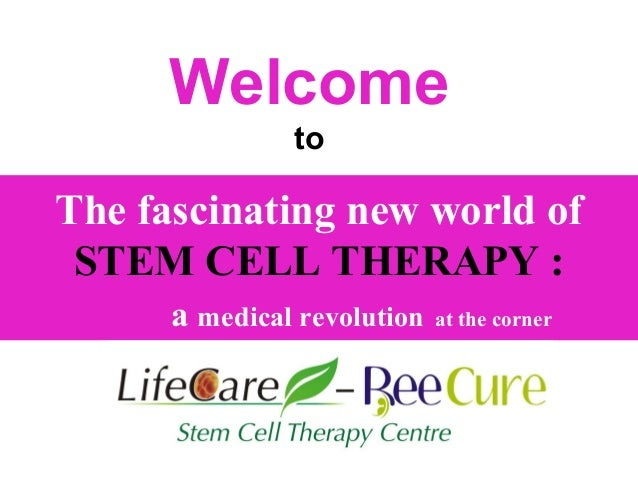The fascinating new world of STEM CELL THERAPY : a medical revolution at the corner Welcome to