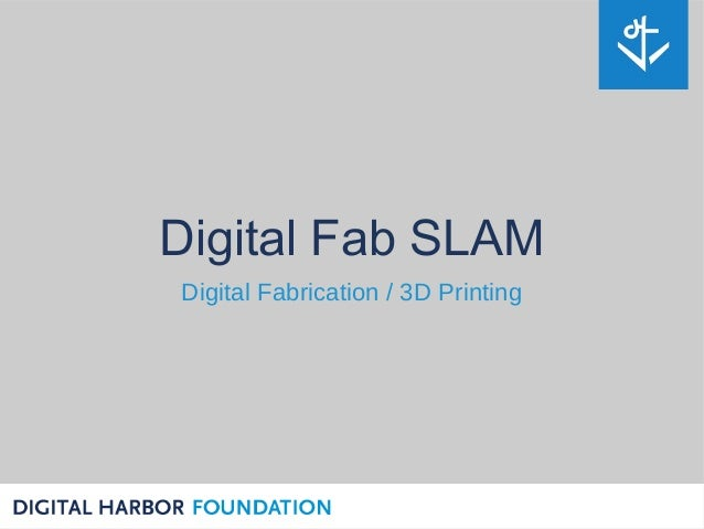 Digital Fab SLAMDigital Fabrication / 3D Printing