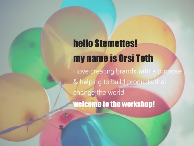 hello Stemettes! my name is Orsi Toth i love creating brands with a purpose & helping to build products that change the wo...