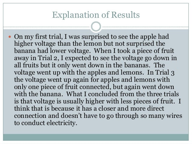 fruit battery conclusion When a battery is in use, one post (termed the anode) readily gives up protons to   (6, 7, 8) generate a scientific conclusion including supporting data from an.