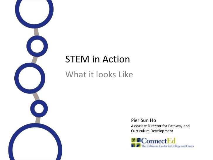 STEM in ActionWhat it looks Like                 Pier Sun Ho                 Associate Director for Pathway and           ...