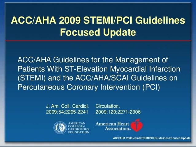 ACC/AHA 2009 Joint STEMI/PCI Guidelines Focused Update ACC/AHA 2009 STEMI/PCI Guidelines Focused Update ACC/AHA Guidelines...