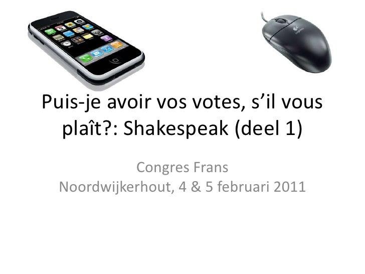 Puis-jeavoir vos votes, s'ilvousplaît?: Shakespeak (deel 1)<br />Congres FransNoordwijkerhout, 4 & 5 februari 2011<br />