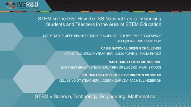 STEM on the ISS: How the ISS National Lab is Influencing Students and Teachers in the Area of STEM Education MODERATOR: JE...