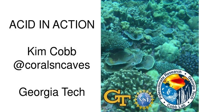 ACID IN ACTION Kim Cobb @coralsncaves Georgia Tech