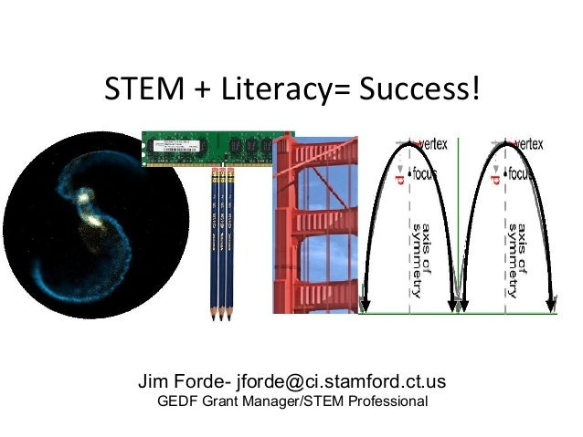 STEM + Literacy= Success!  Jim Forde- jforde@ci.stamford.ct.us    GEDF Grant Manager/STEM Professional