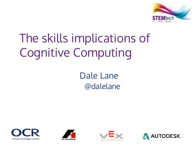 The skills implications of Cognitive Computing Dale Lane @dalelane