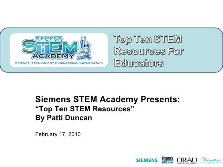 "Siemens STEM Academy Presents: "" Top Ten STEM Resources"" By Patti Duncan February 17, 2010"