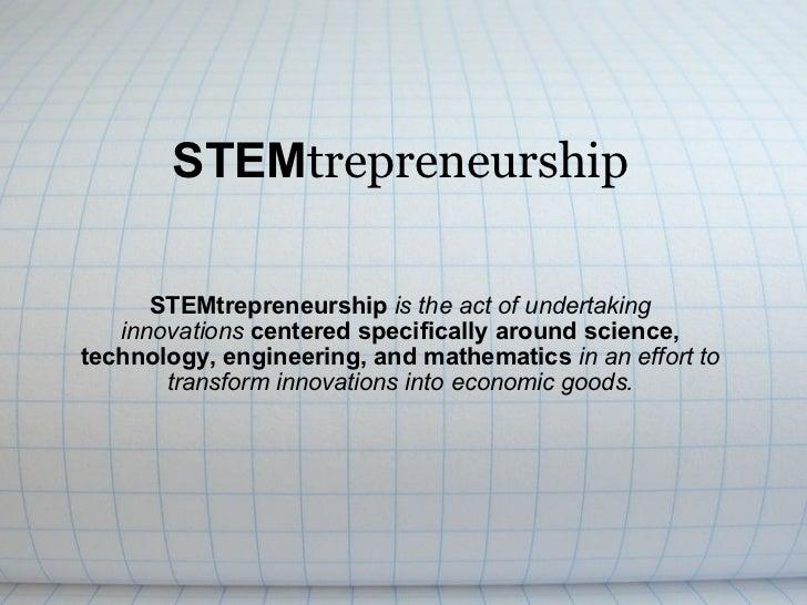 STEM trepreneurship STEMtrepreneurship is the act of undertaking innovations  centered specifically around science, tech...