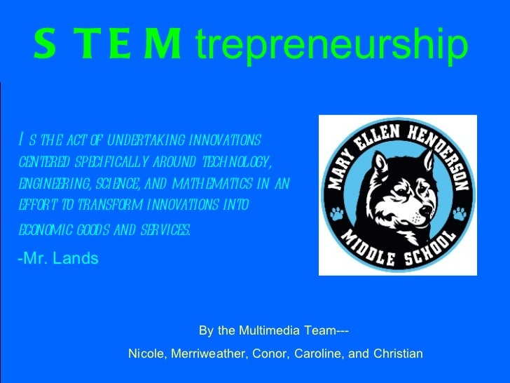 STEM trepreneurship   <ul><li>Is the act of undertaking innovations centered specifically around technology, engineering, ...