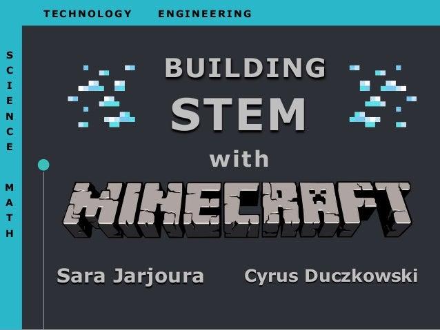 Sara Jarjoura Cyrus Duczkowski with BUILDING STEM T E CHN O L O G Y E N GI N E E RI N G S C I E N C E M A T H
