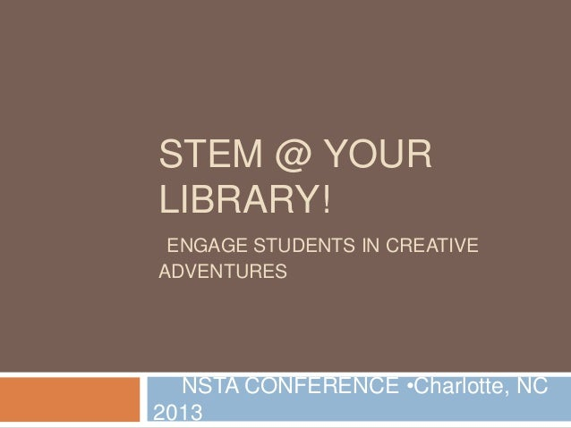 STEM @ YOUR LIBRARY! ENGAGE STUDENTS IN CREATIVE ADVENTURES  NSTA CONFERENCE •Charlotte, NC 2013