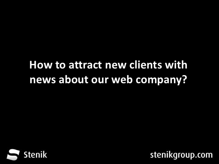 How to attract new clients with news about our web company?<br />