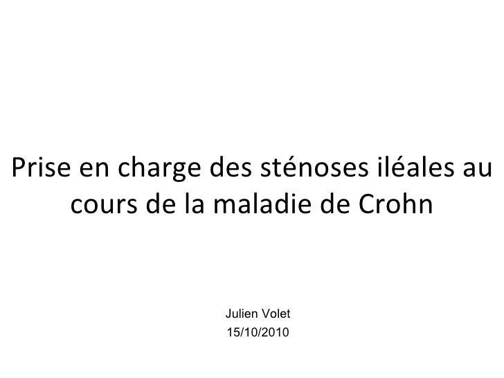 Prise en charge des sténoses iléales au     cours de la maladie de Crohn                 Julien Volet                 15/1...