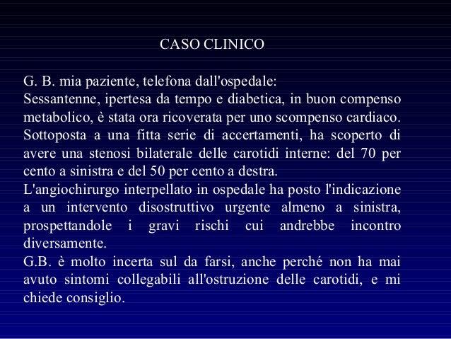 CASO CLINICO G. B. mia paziente, telefona dall'ospedale: Sessantenne, ipertesa da tempo e diabetica, in buon compenso meta...