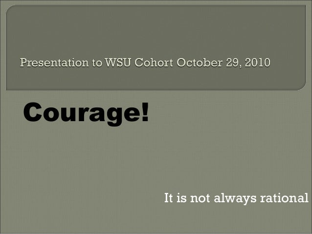 Courage! It is not always rational