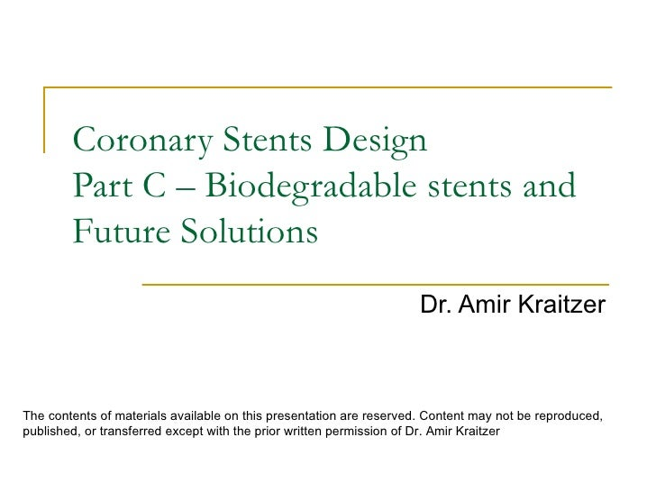 Coronary Stents Design        Part C – Biodegradable stents and        Future Solutions                                   ...