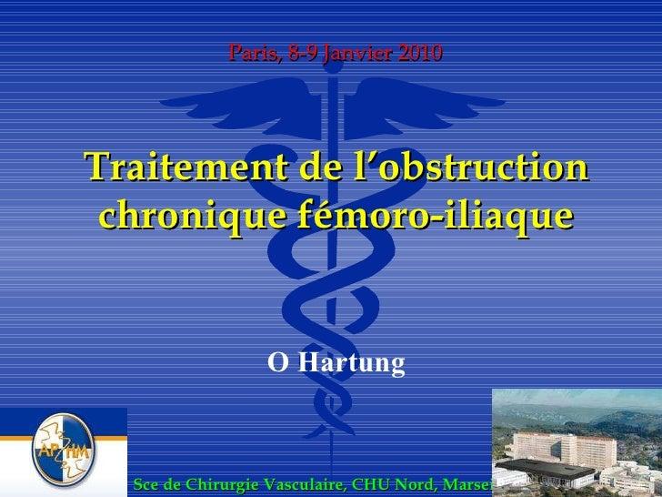 Traitement de l'obstruction chronique fémoro-iliaque O Hartung Paris, 8-9 Janvier 2010