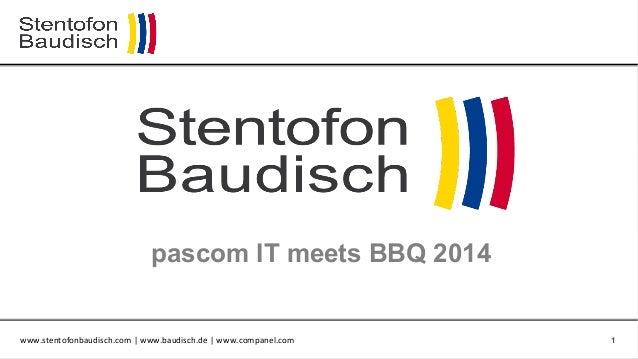 www.stentofonbaudisch.com  |  www.baudisch.de  |  www.companel.com      1 pascom IT meets BBQ 2014