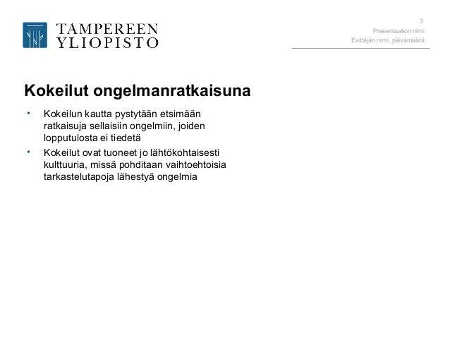 Presentaation nimi Esittäjän nimi, päivämäärä 3 Kokeilut ongelmanratkaisuna • Kokeilun kautta pystytään etsimään ratkaisuj...