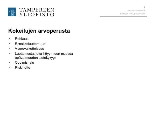 Presentaation nimi Esittäjän nimi, päivämäärä 4 Kokeilujen arvoperusta • Rohkeus • Ennakkoluuttomuus • Vuorovaikutteisuus ...