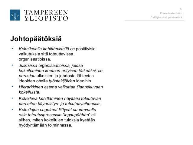 Presentaation nimi Esittäjän nimi, päivämäärä 8 Johtopäätöksiä • Kokeilevalla kehittämisellä on positiivisia vaikutuksia s...