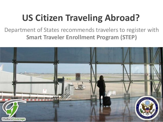 US Citizen Traveling Abroad? Department of States recommends travelers to register with Smart Traveler Enrollment Program ...