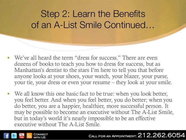 """Step 2: Learn the Benefits"""" of an A-List Smile Continued…  § We've all heard the term """"dress for success."""" There are even..."""